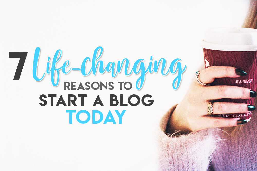 7 Life-changing Reasons to Start a Blog Today. Why Start a Blog | Blogging Tips | Online Entrepreneur #bloggingtips