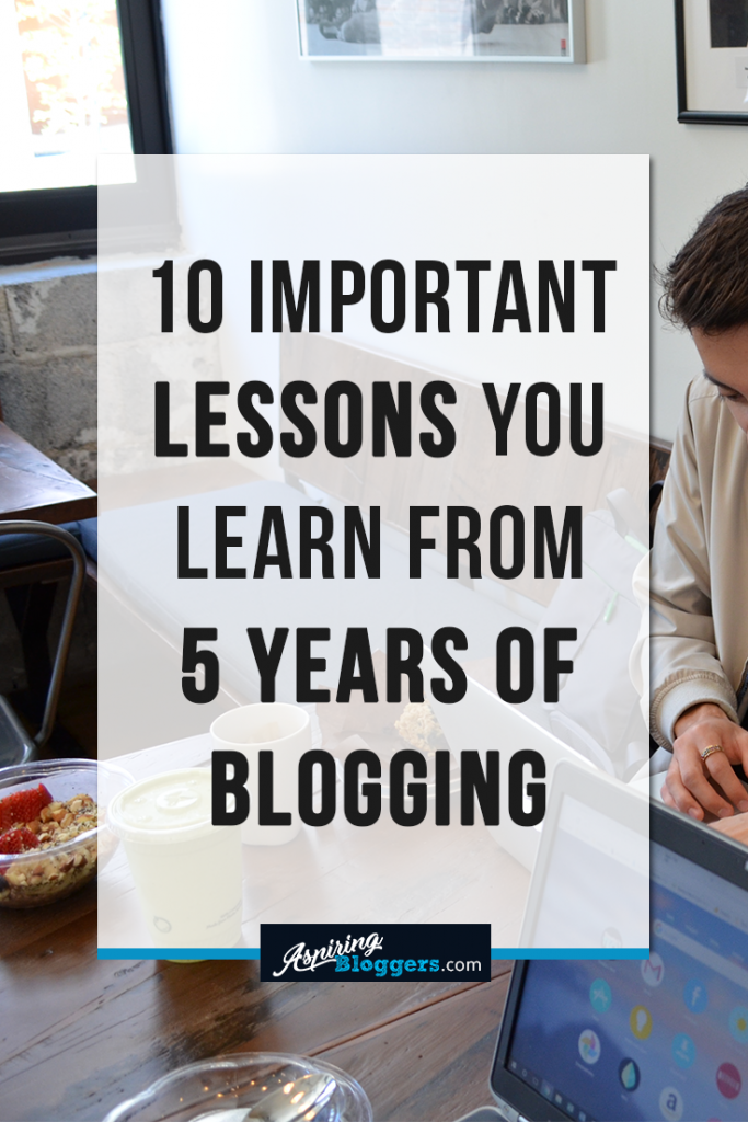 10 Important Lessons You Learn From 5 Years of Blogging #blogging #bloggers #blogs #bloggingtips
