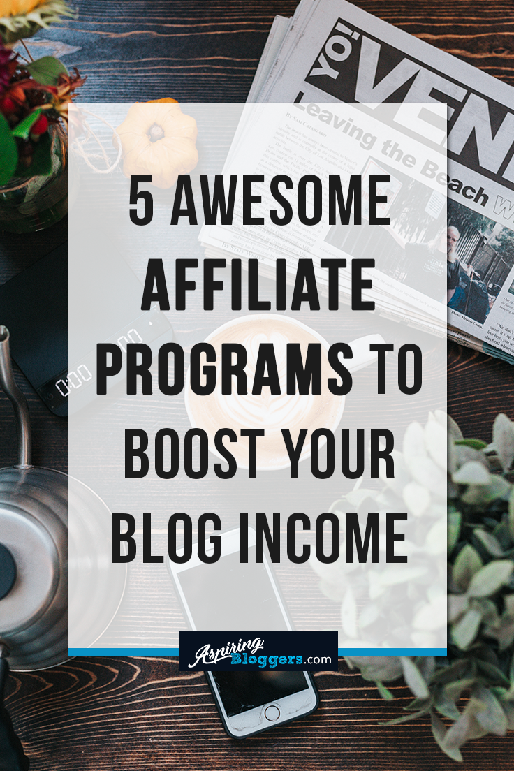 5 Awesome Affiliate Programs to Boost Your Blog Income #blogging #makemoneyonline #affiliatemarketing