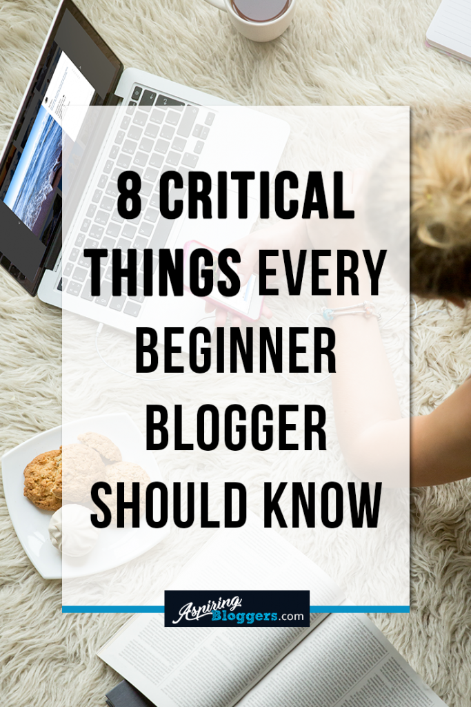 8 Critical Things Every Beginner Blogger Should Know