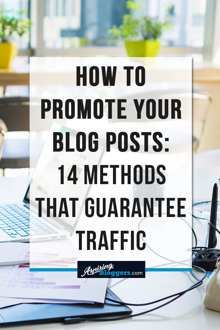 How to Promote Your Blog Posts: 14 Methods That Guarantee Traffic
