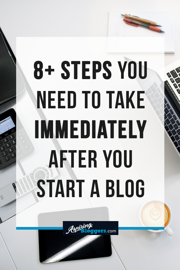 8+ Steps You Need to Take Immediately After You Start a Blog #bloggingtips #blogging #wordpress