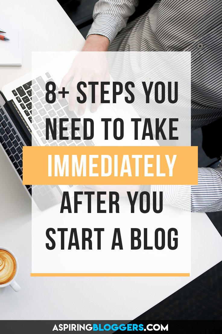 8+ steps you need to take immediately after you start your blog! Blogging tips for beginners, blogging tips and tricks, blogging ideas, wordpress tips, wordpress for beginners.