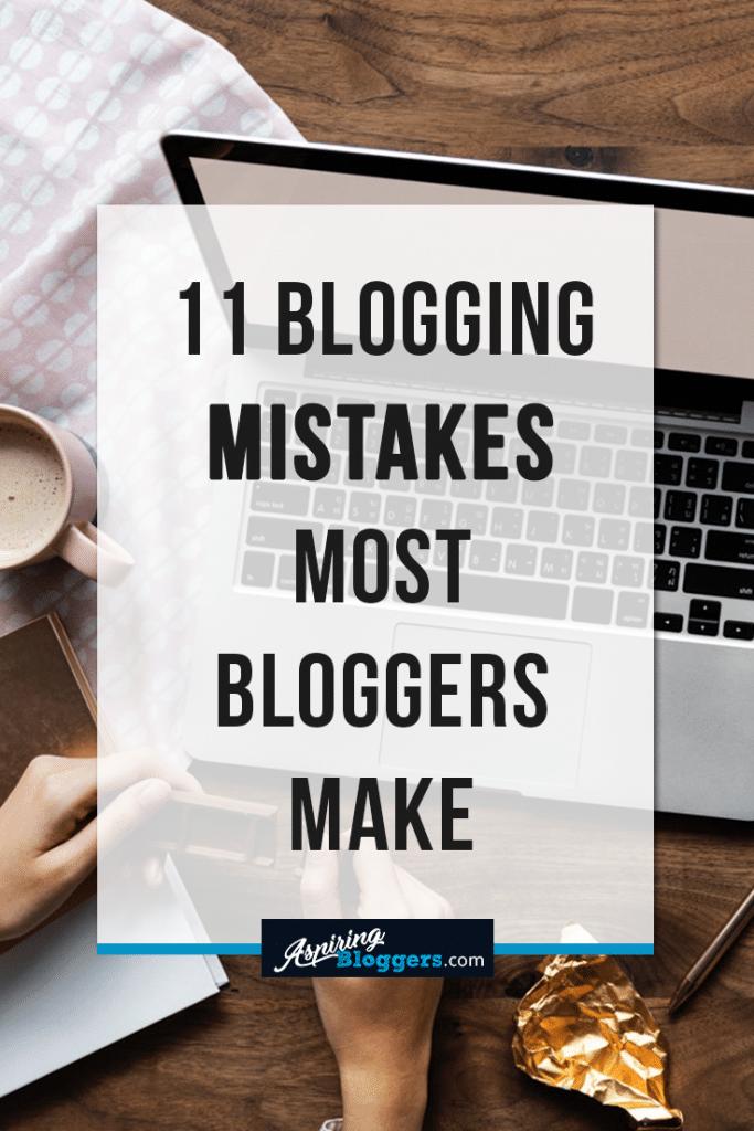 11 Blogging Mistakes Most Bloggers Make #bloggingtips #blogging via @aspiringbloggers