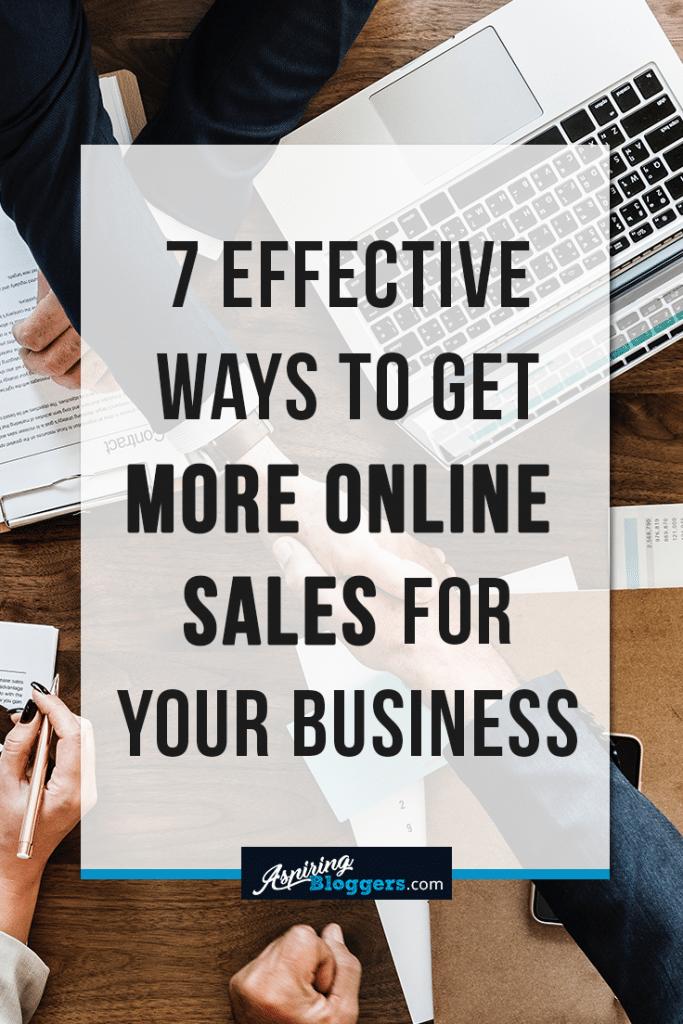 7 Effective Ways to Get More Online Sales For Your Business #blogging #business #bloggingtips