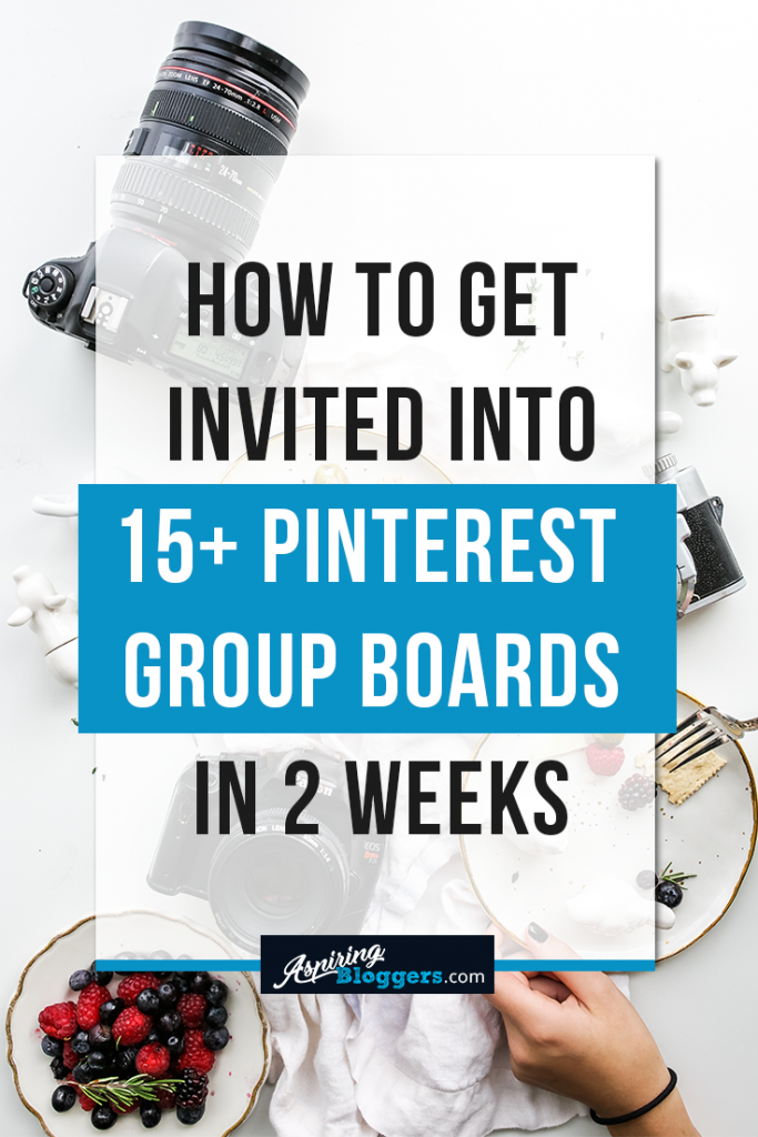 How to Get Invited Into 15 Pinterest Group Boards in 2 Weeks #Pinterest #blogging #bloggingtips