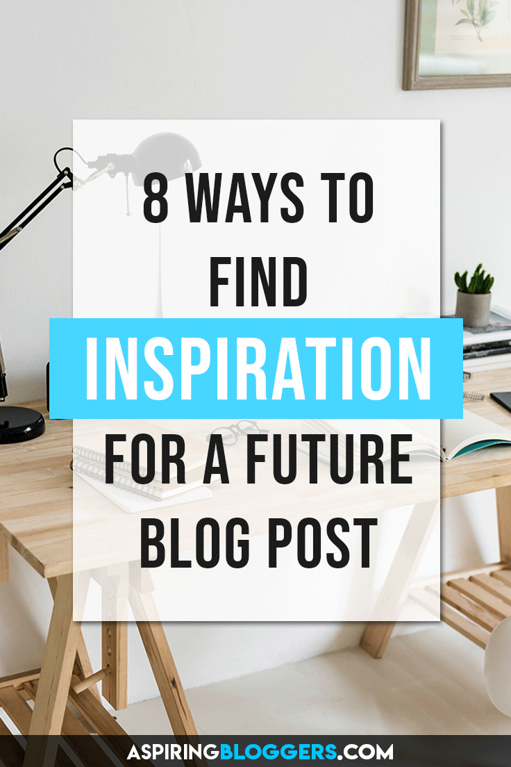 8 ways to find inspiration for a future blog post. Blogging inspiration, blogging tips, blog post ideas, blog post inspiration ideas.