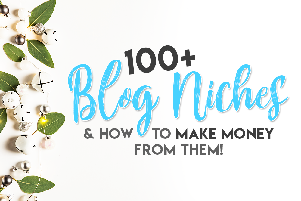 A List of 100+ Blog Niches & How to Profit From Them