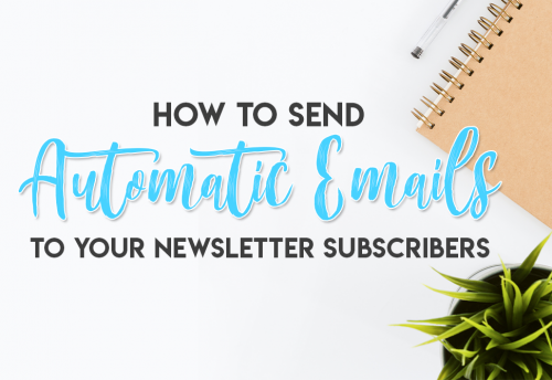 How to Send Automatic Emails to Your Newsletter Subscribers